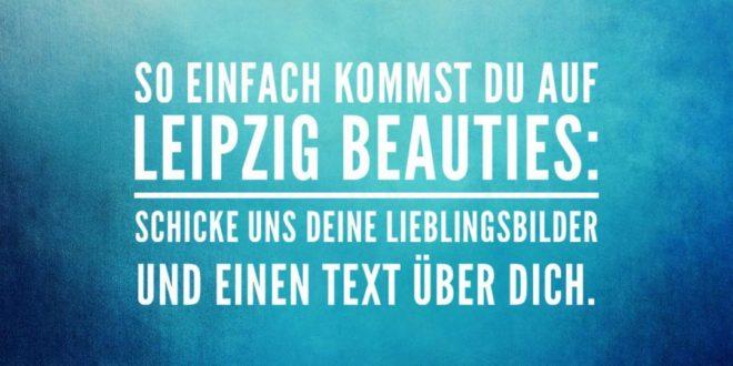 Du möchtest bei uns vorgestellt werden?  So einfach kommst du auf Leipzig Beauti...