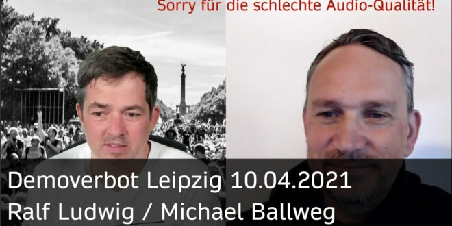 Ralf Ludwig & Michael Ballweg zum Demonstrationsverbot in Leipzig / 10. April 2021