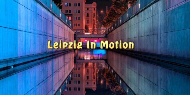 Leipzig in Bewegung (Zeitraffer & Luftaufnahmen)